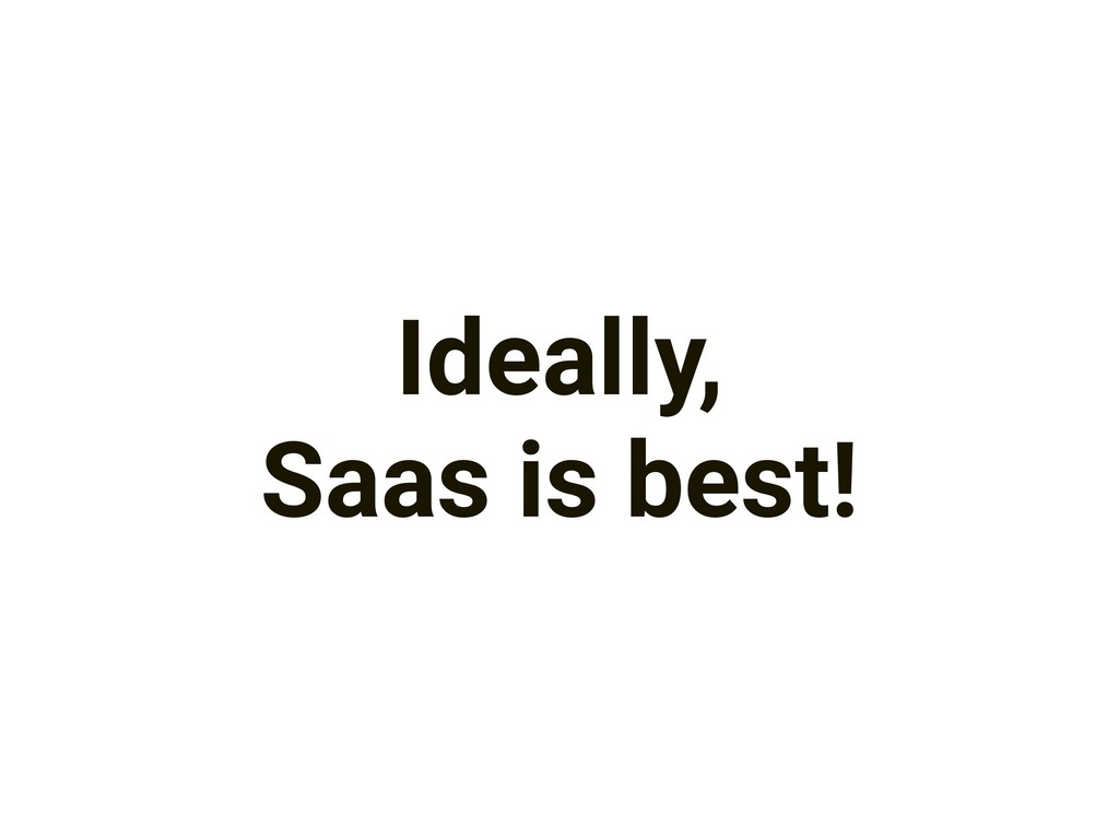 Ideally, Saas is best!