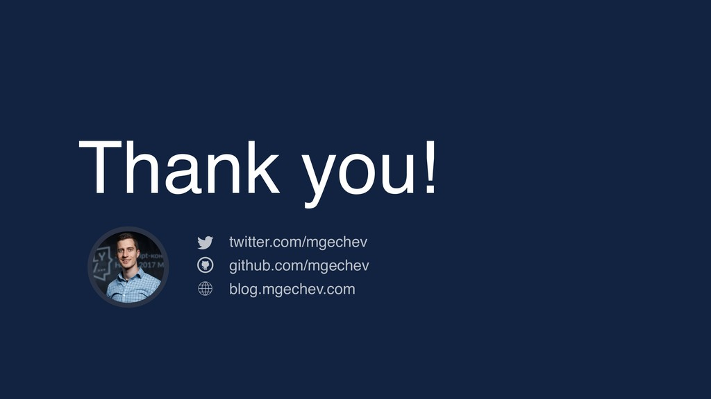 Thank you! twitter.com/mgechev github.com/mgech...