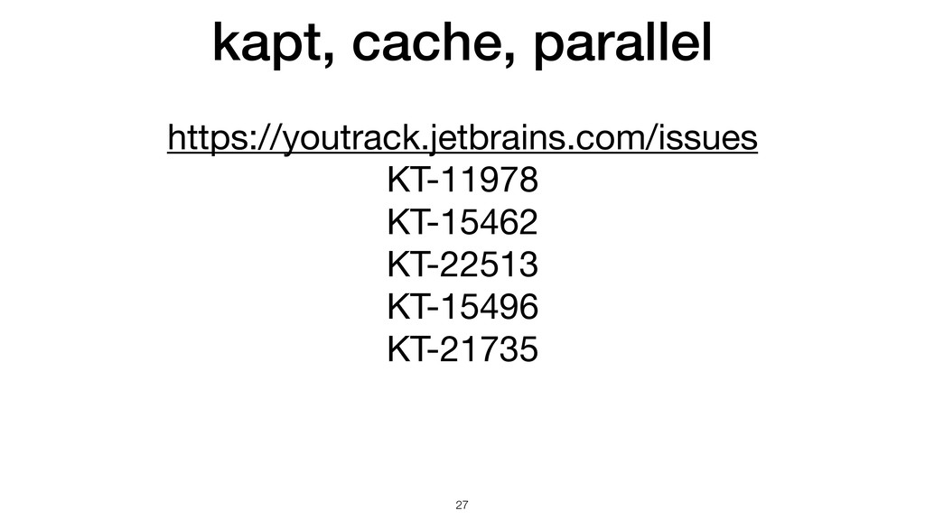 !27 https://youtrack.jetbrains.com/issues  KT-1...