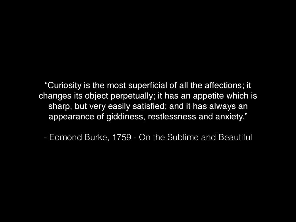 """""""Curiosity is the most superficial of all the af..."""
