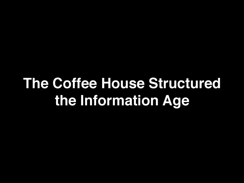 The Coffee House Structured the Information Age