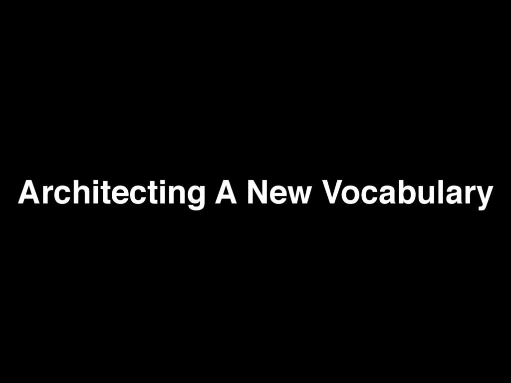 Architecting A New Vocabulary
