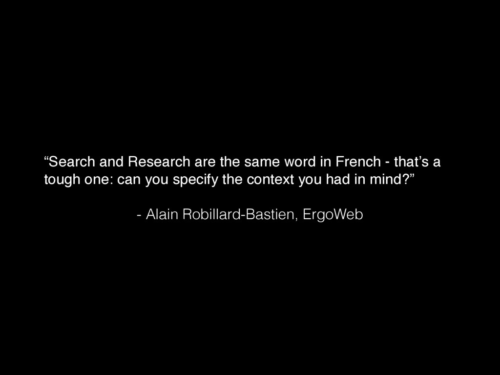 """""""Search and Research are the same word in Frenc..."""