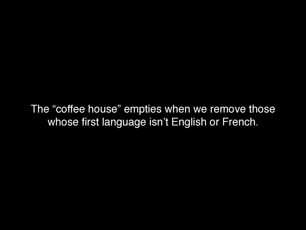 """The """"coffee house"""" empties when we remove those..."""