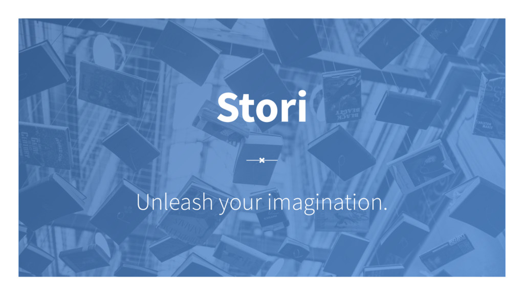 Stori Unleash your imagination.