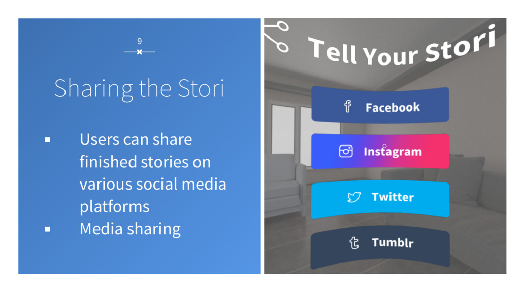 9 Sharing the Stori ▪ Users can share finished ...