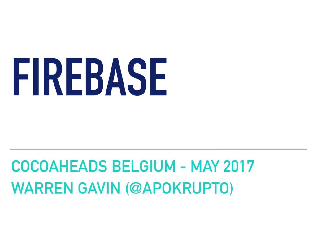 FIREBASE COCOAHEADS BELGIUM - MAY 2017 WARREN G...