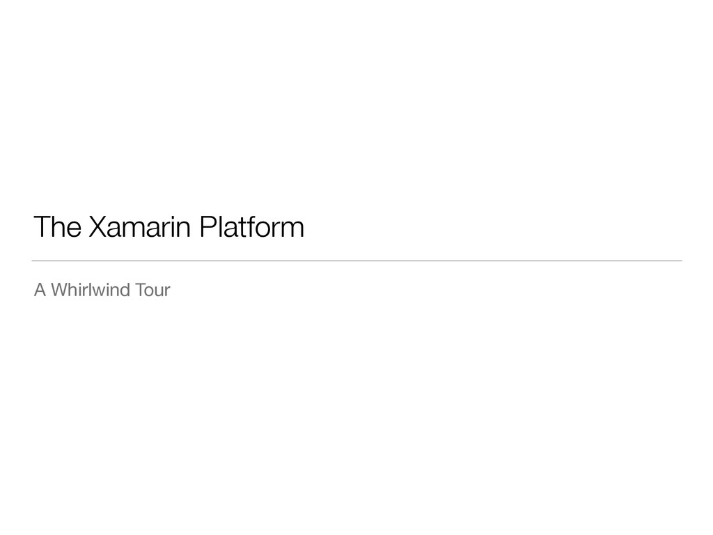The Xamarin Platform A Whirlwind Tour