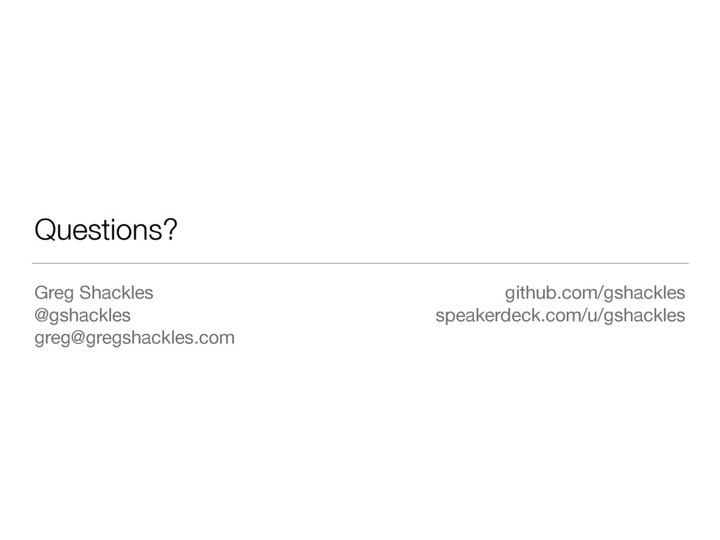 Questions? Greg Shackles  @gshackles  greg@greg...