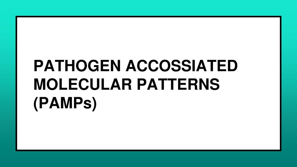 PATHOGEN ACCOSSIATED MOLECULAR PATTERNS (PAMPs)