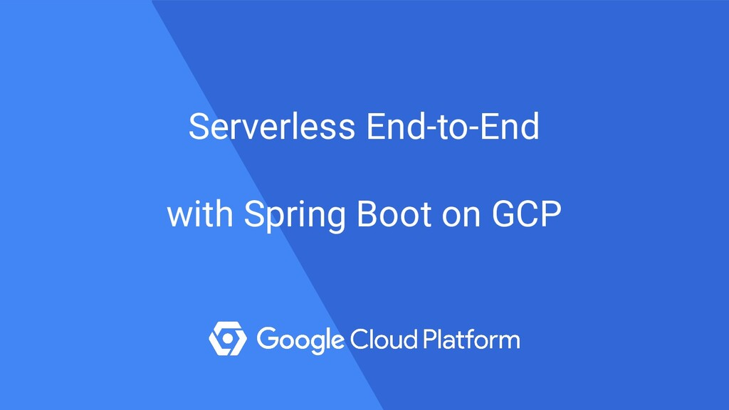 Serverless End-to-End with Spring Boot on GCP