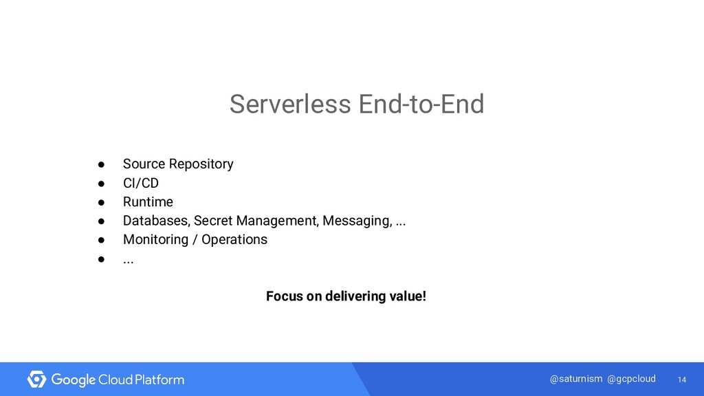 14 @saturnism @gcpcloud Serverless End-to-End ●...