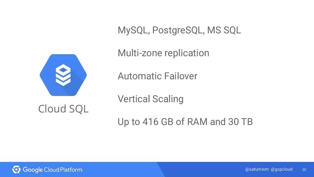 20 @saturnism @gcpcloud Cloud SQL MySQL, Postgr...