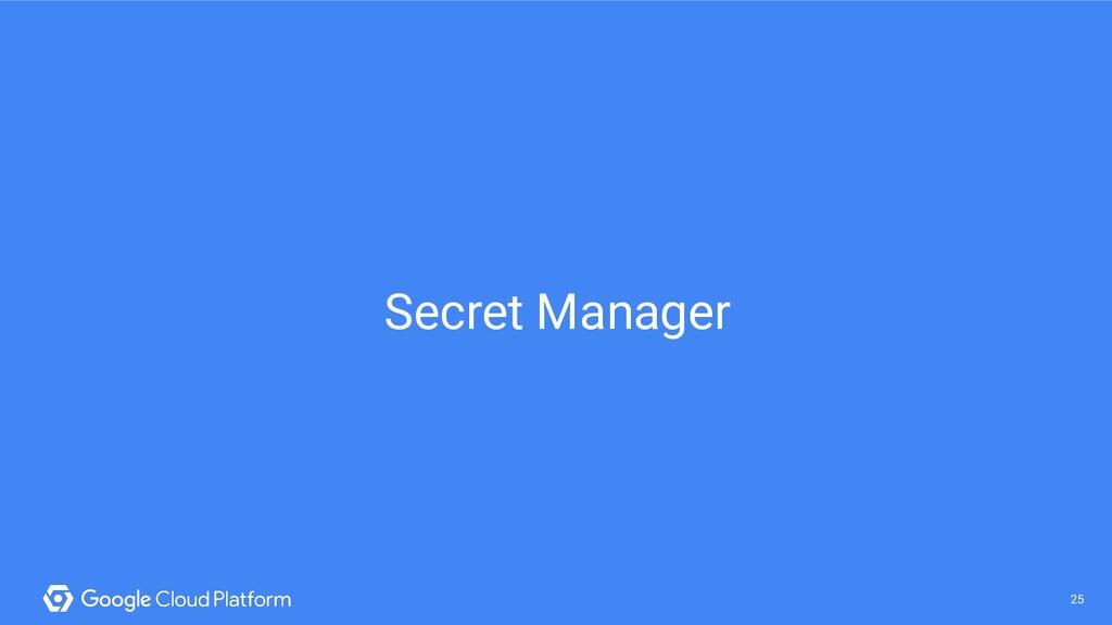 25 @saturnism @gcpcloud 25 Secret Manager