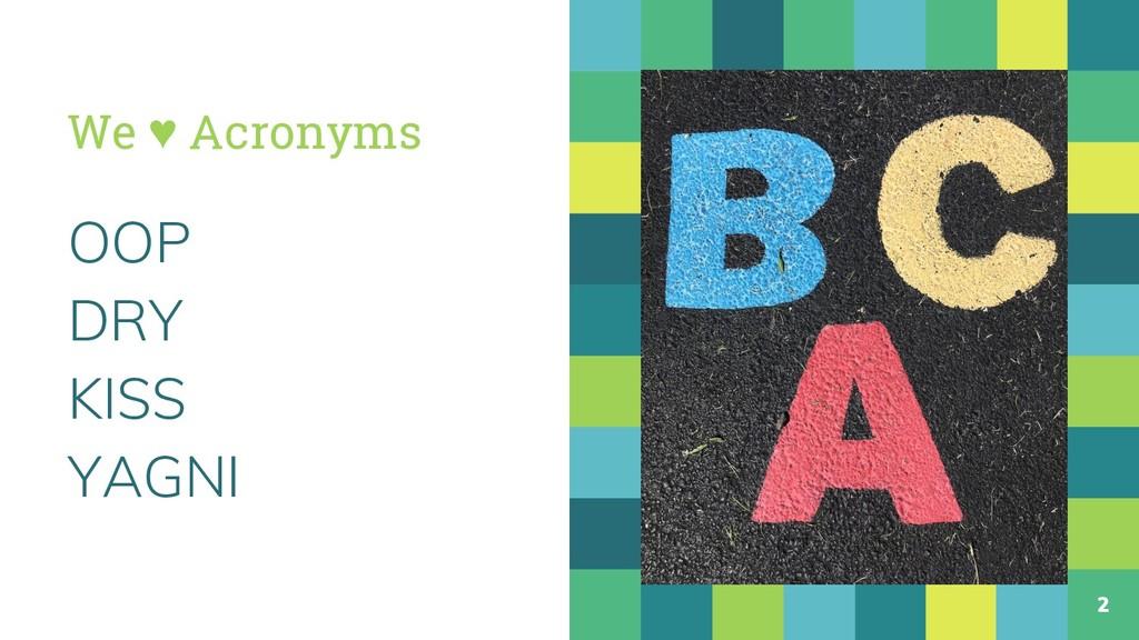 We ♥ Acronyms OOP DRY KISS YAGNI 2