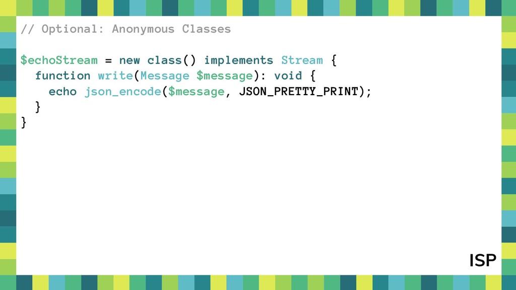 28 // Optional: Anonymous Classes $echoStream =...