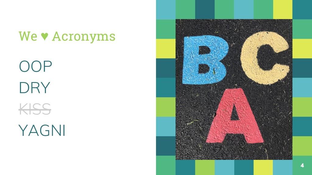 We ♥ Acronyms OOP DRY KISS YAGNI 4