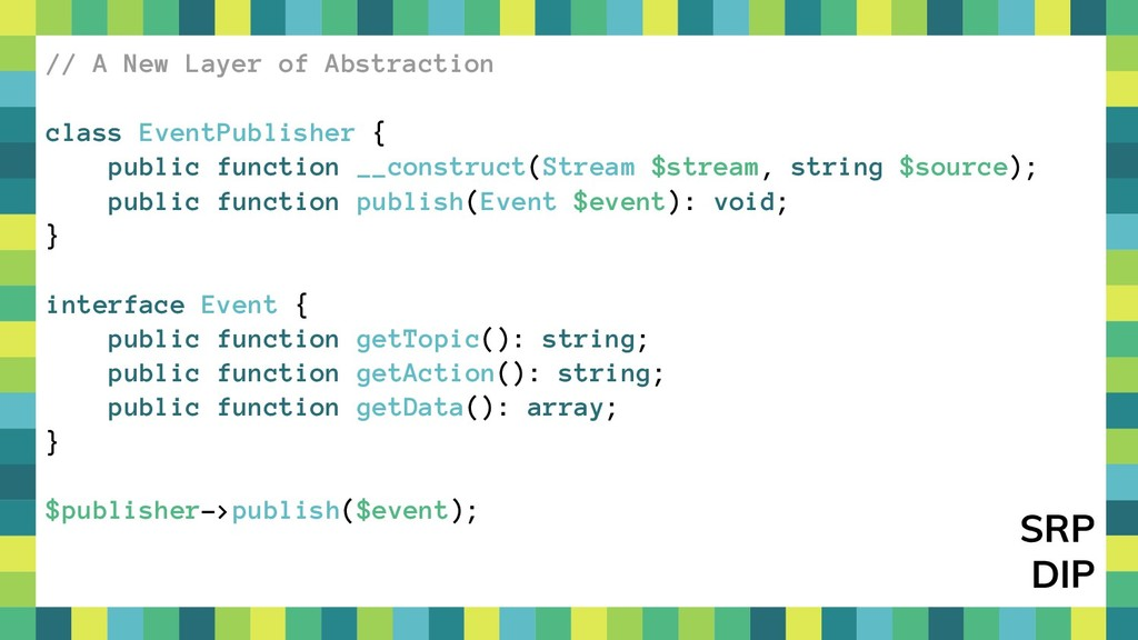 36 // A New Layer of Abstraction class EventPub...