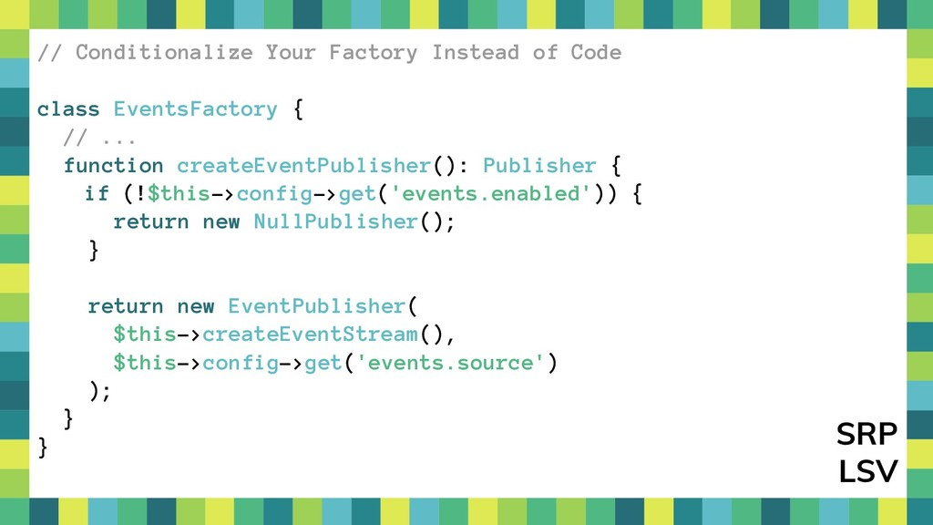 41 // Conditionalize Your Factory Instead of Co...
