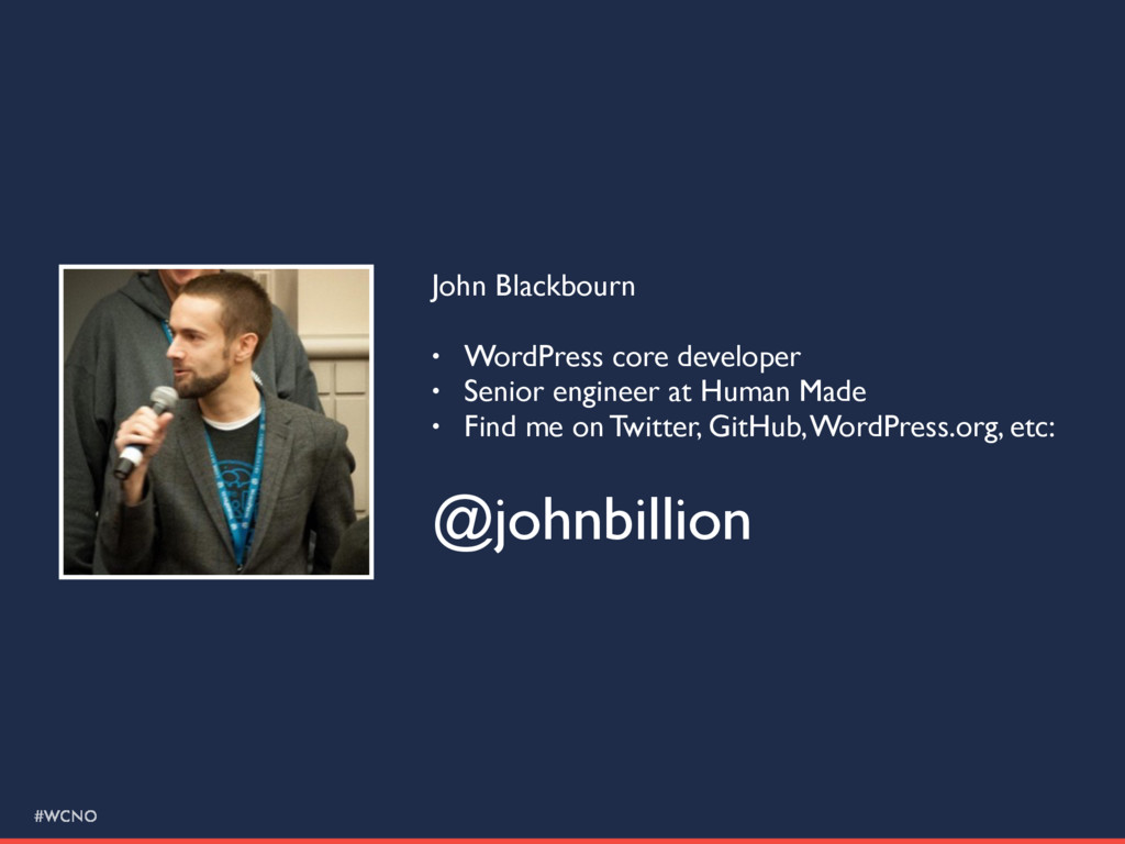 #WCNO John Blackbourn • WordPress core develope...