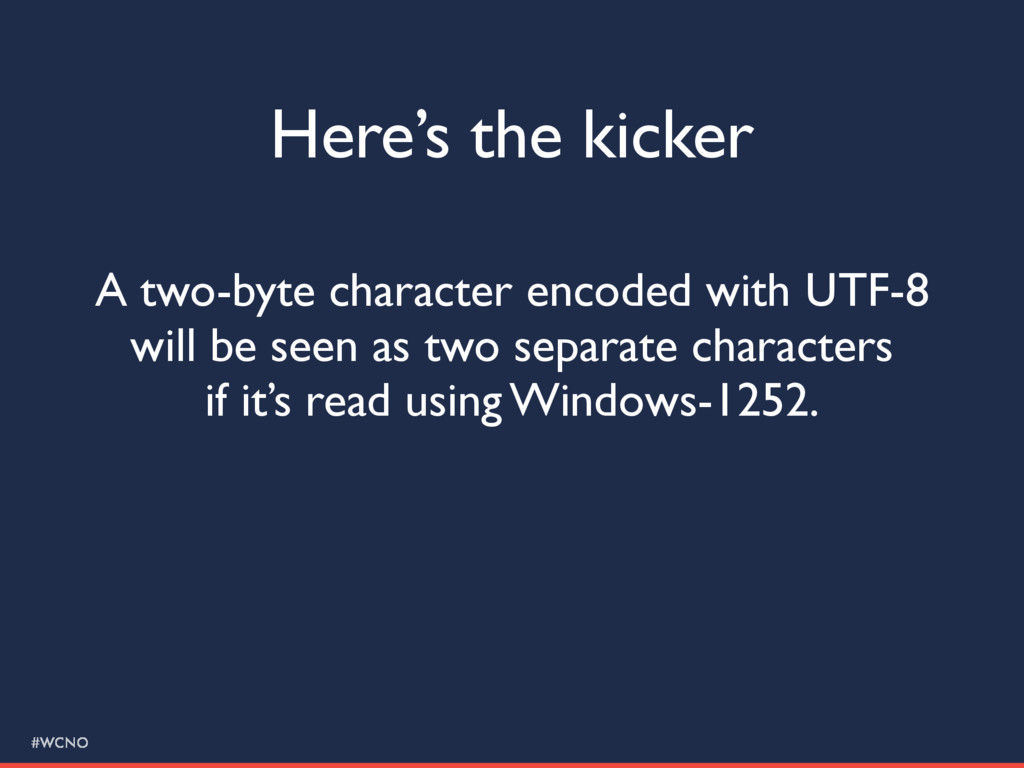 #WCNO Here's the kicker A two-byte character en...