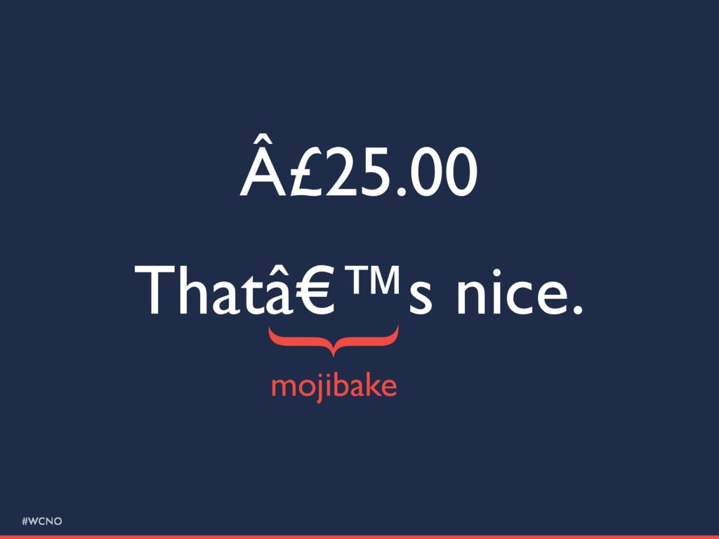 #WCNO £25.00 That's nice. } mojibake