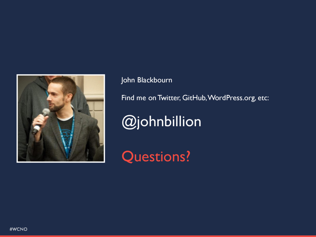 #WCNO John Blackbourn Find me on Twitter, GitHu...