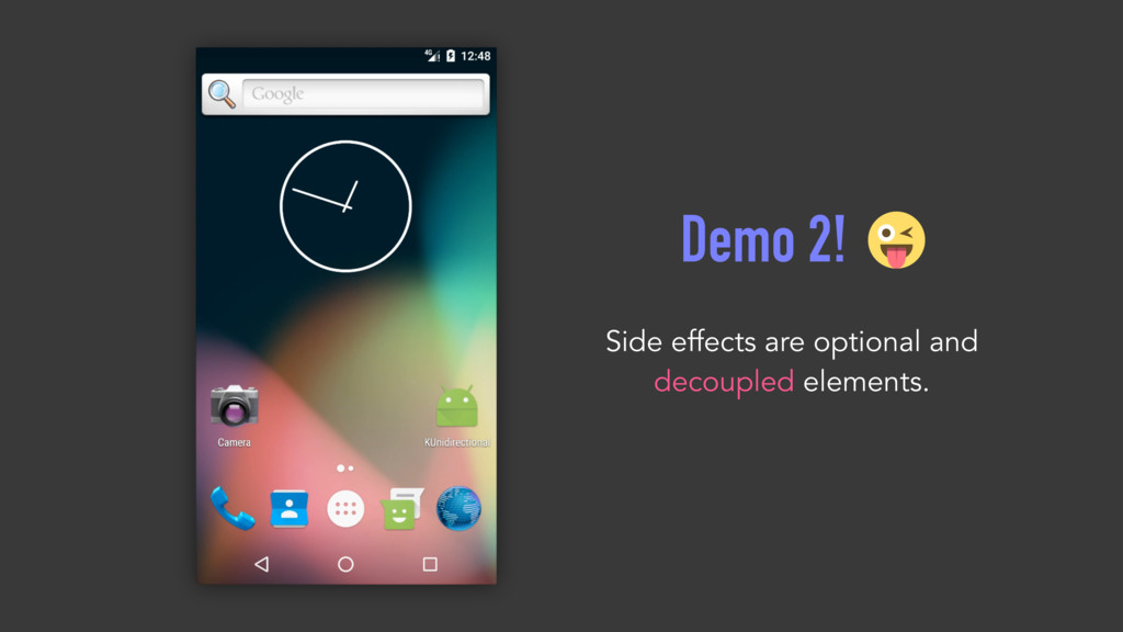 Demo 2! Side effects are optional and decoupled...