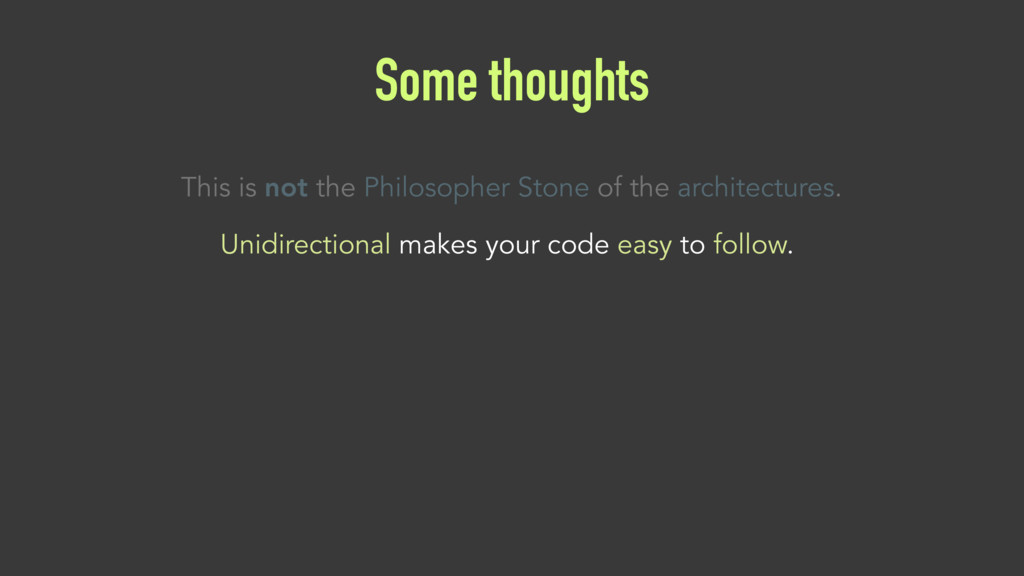 Some thoughts Unidirectional makes your code ea...
