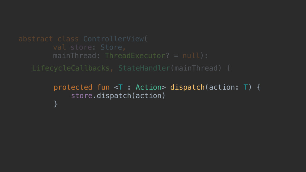protected fun <T : Action> dispatch(action: T) ...