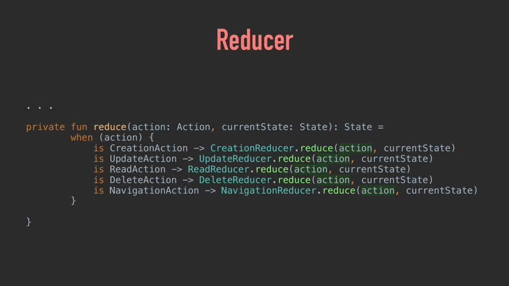 Reducer . . . private fun reduce(action: Action...