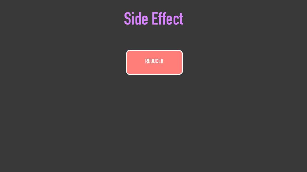 REDUCER Side Effect