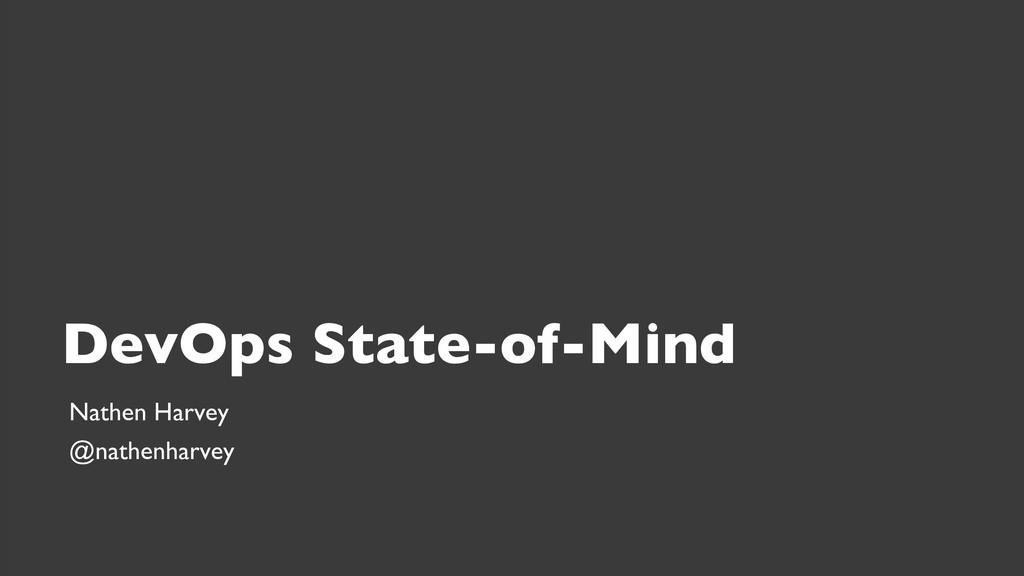 DevOps State-of-Mind Nathen Harvey @nathenharvey