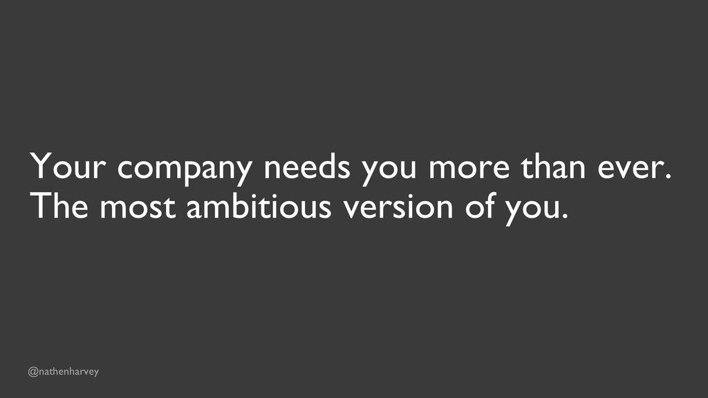 Your company needs you more than ever. The most...