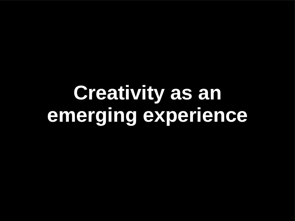 Creativity as an emerging experience