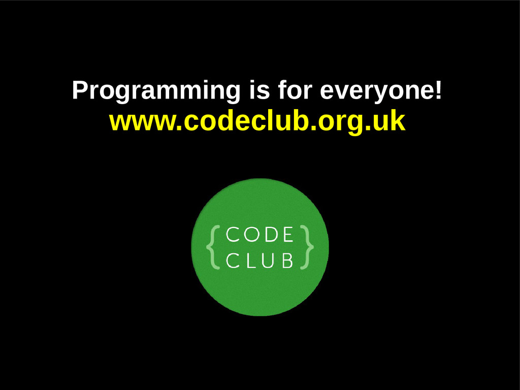 Programming is for everyone! www.codeclub.org.uk