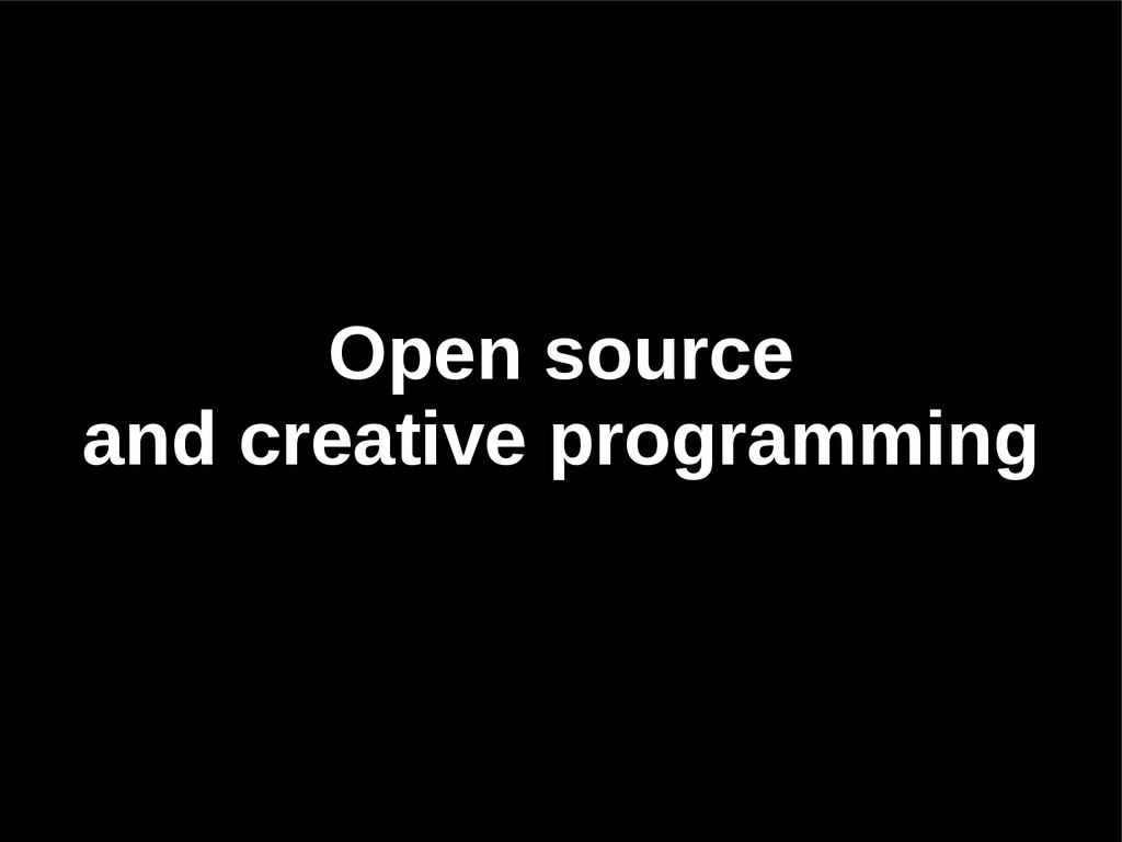 Open source and creative programming