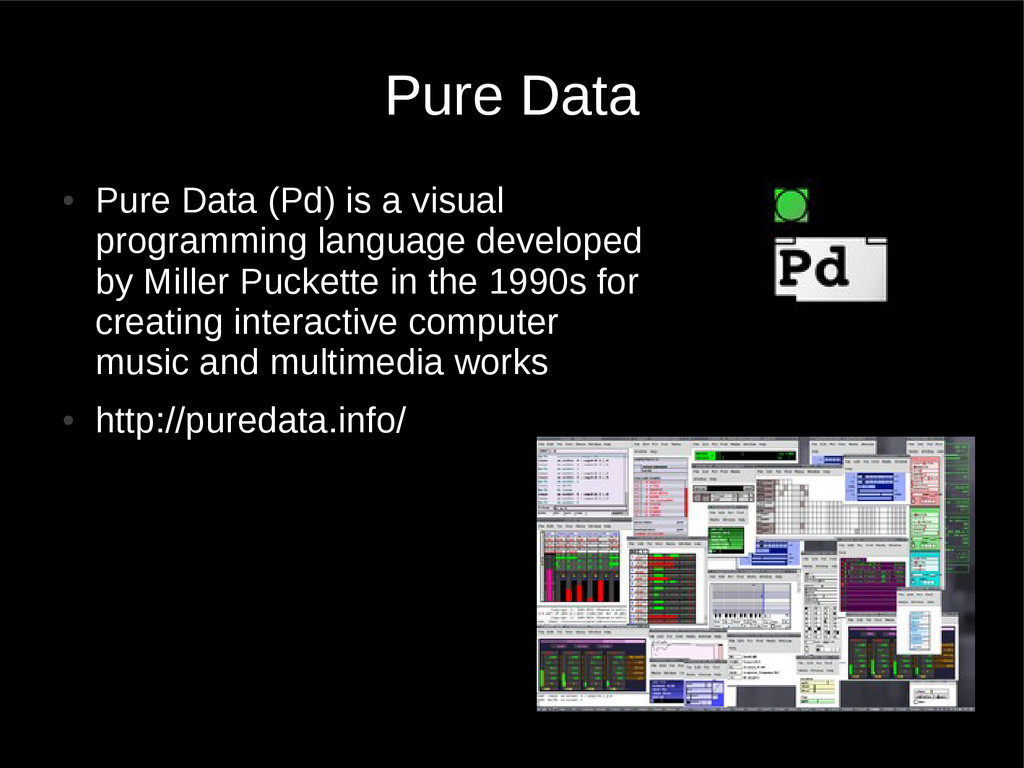 Pure Data ● Pure Data (Pd) is a visual programm...