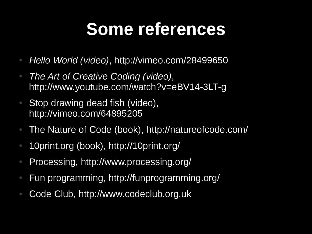 Some references ● Hello World (video), http://v...