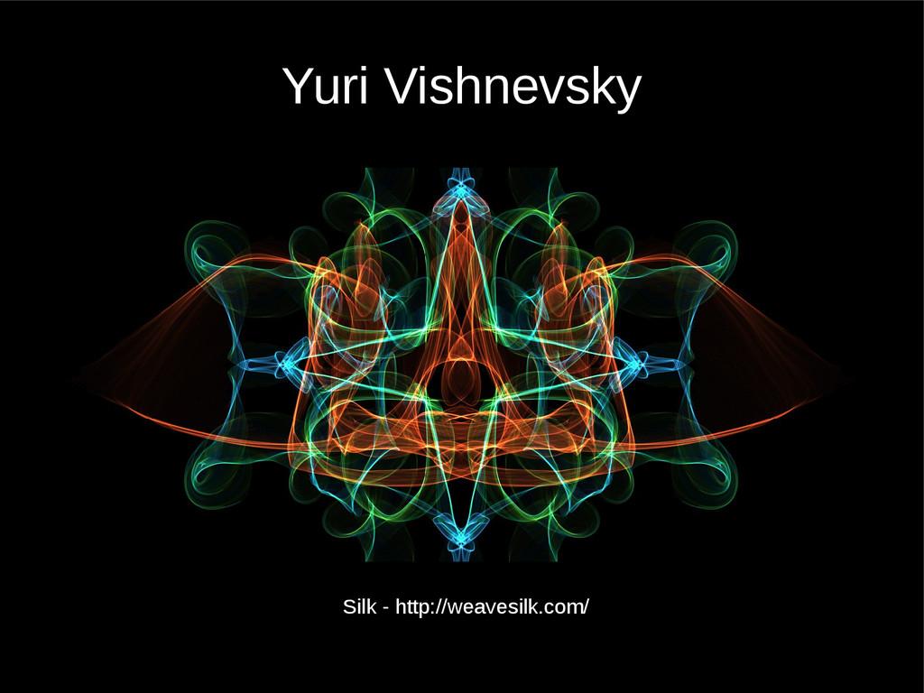 Yuri Vishnevsky Silk - http://weavesilk.com/