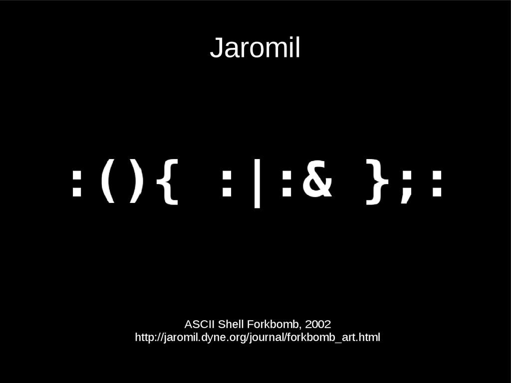 Jaromil ASCII Shell Forkbomb, 2002 http://jarom...