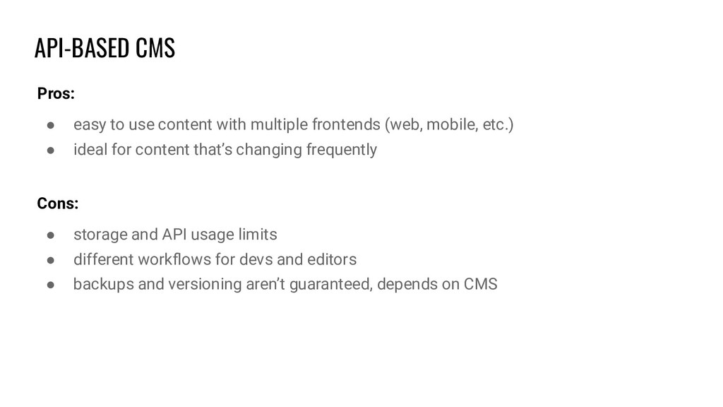 API-BASED CMS Pros: ● easy to use content with ...