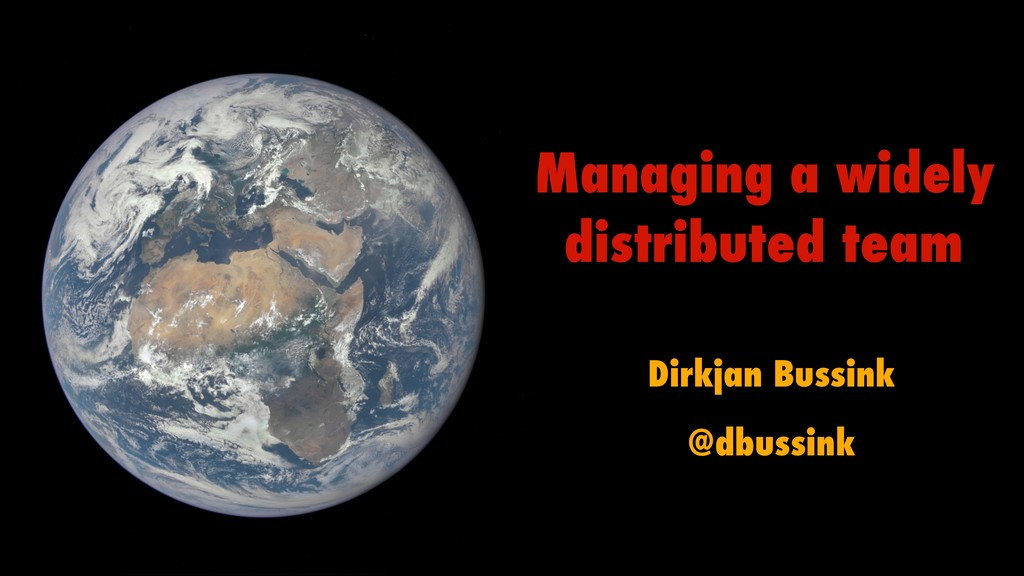 Managing a widely distributed team Dirkjan Buss...