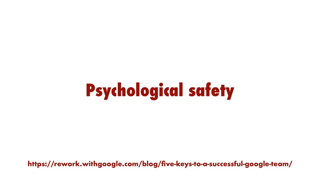 Psychological safety https://rework.withgoogle....