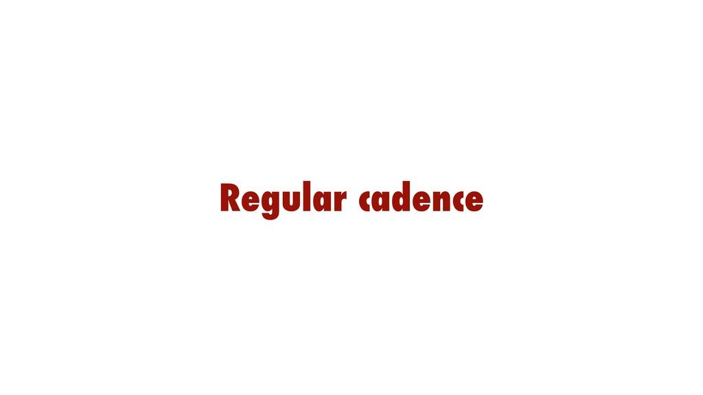 Regular cadence
