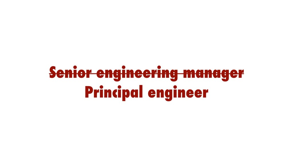 Senior engineering manager Principal engineer