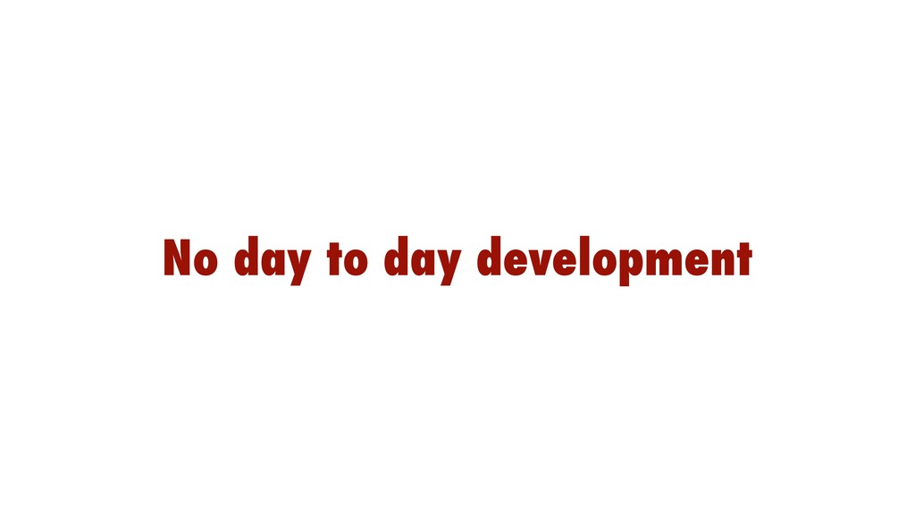 No day to day development