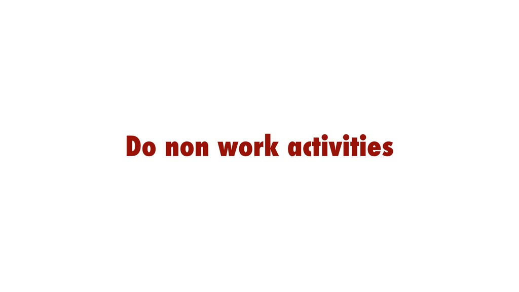 Do non work activities