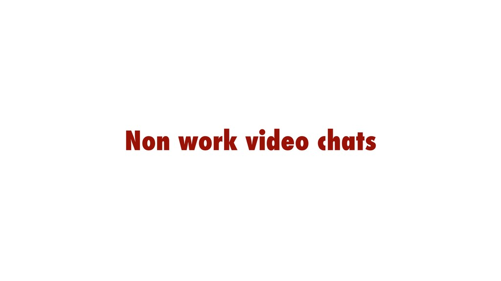 Non work video chats