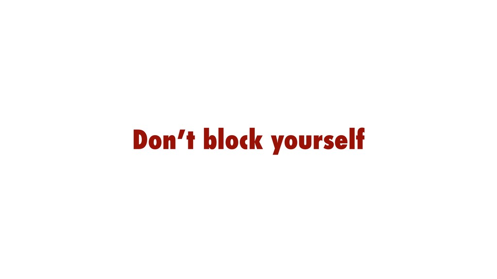 Don't block yourself